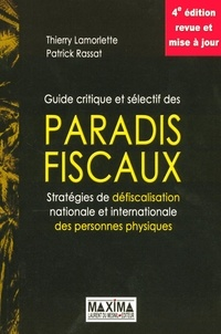 Patrick Rassat et Thierry Lamorlette - Guide critique et sélectif des paradis fiscaux - Stratégies de défiscalisation nationale et internationale des personnes physiques.