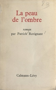 Patrick Ravignant - La peau de l'ombre.