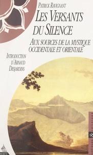 Patrick Ravignant et Arnaud Desjardins - Les versants du silence - Aux sources de la mystique occidentale et orientale.