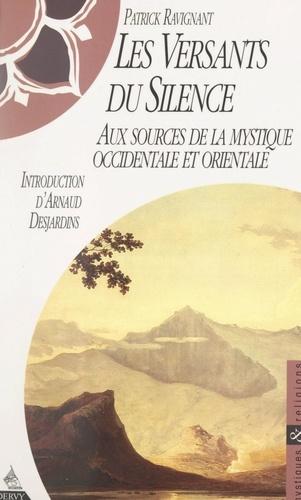 Les versants du silence. Aux sources de la mystique occidentale et orientale