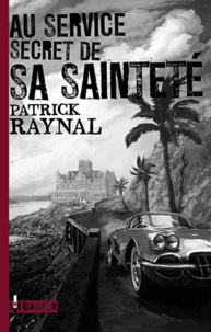 Patrick Raynal - Au service secret de Sa Sainteté.