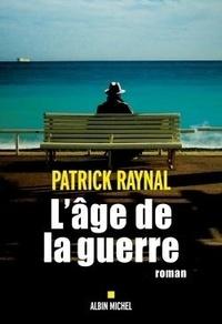 Patrick Raynal - L'âge de la guerre.