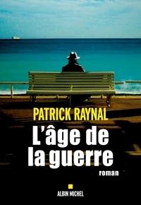 Patrick Raynal - L'Age de la guerre.