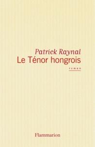Patrick Raynal - Le ténor hongrois.