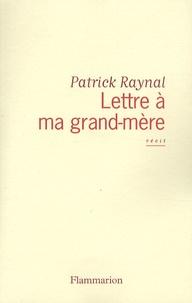 Patrick Raynal - Lettre à ma grand-mère.