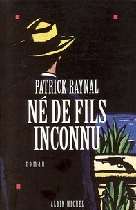Patrick Raynal - Né de fils inconnu.