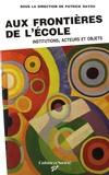 Patrick Rayou - Aux frontières de l'école - Institutions, acteurs et objets.