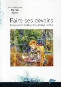 Patrick Rayou - Faire ses devoirs - Enjeux cognitifs et sociaux d'une pratique ordinaire.