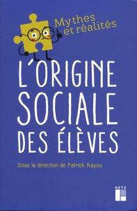 Téléchargements Pdf ebooks gratuits L'origine sociale des élèves PDB CHM FB2 par Patrick Rayou (Litterature Francaise) 9782725637778