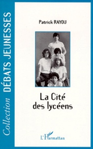 Patrick Rayou - La Cité des lycéens.