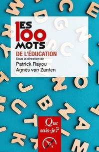 Patrick Rayou et Agnès Van Zanten - Les 100 mots de l'éducation.