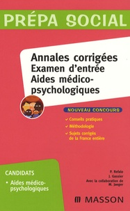 Patrick Refalo et Jacqueline Gassier - Annales corrigées Examen d'entrée Aides médico-psychologiques.