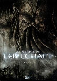 Patrick Renault et Olivier Peru - Les mondes de Lovecraft Tome 1 : Arcanes.