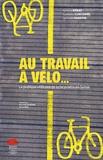 Patrick Rérat et Gianluigi Giacomel - Au travail à vélo... - La pratique utilitaire de la bicyclette en Suisse.
