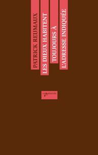 Patrick Reumaux - Les dieux habitent toujours à l'adresse indiquée - Considérations inactuelles sur la Méditerranée (suivi d'Anecdotes siciliennes).