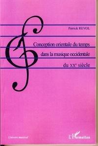 Patrick Revol - Conception orientale du temps dans la musique occidentale du XXe siècle.