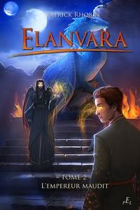 Patrick Rhobin - Elanvara Tome 2 : L'empereur maudit.