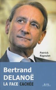 Patrick Rigoulet - Bertrand Delanoë, La face cachée.