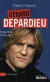 Patrick Rigoulet - Gérard Depardieu - Itinéraire d'un ogre.