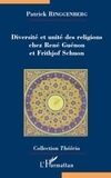 Patrick Ringgenberg - Diversité et unité des religions chez René Guénon et Frithjof Schuon.