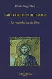 Patrick Ringgenberg - L'art chrétien de l'image - La ressemblance de Dieu.