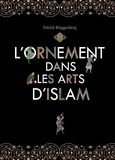 Patrick Ringgenberg - L'ornement dans les arts d'Islam.