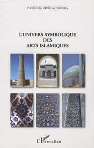 Patrick Ringgenberg - L'univers symbolique des arts islamiques.