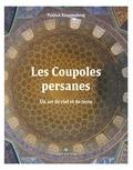 Patrick Ringgenberg - Les coupoles persanes - Un art de ciel et de terre.