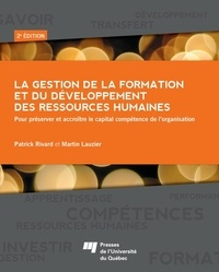 Patrick Rivard et Martin Lauzier - La gestion de la formation et du développement des ressources humaines - Pour préserver et accroître le capital compétence de l'organisation.