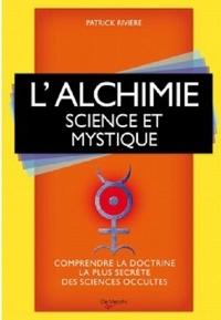 Patrick Rivière - L'alchimie - Science et mystique.
