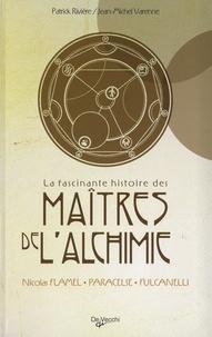 Patrick Rivière et Jean-Michel Varenne - La fascinante histoire des maitres de l'alchimie - Nicolas Flamel - Paracelse - Fulcanelli.