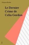 Patrick Rivière - Le Dernier crime de Celia Gordon.
