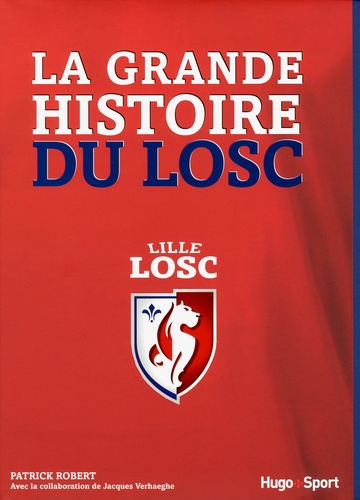 Patrick Robert - La grande histoire du LOSC - De 1902 à nos jours.
