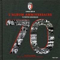 Patrick Robert - Lille LOSC 1944-2014 - L'album anniversaire.