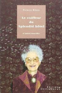 Patrick Rödel - Le coiffeur du Splendid hôtel et autres nouvelles.