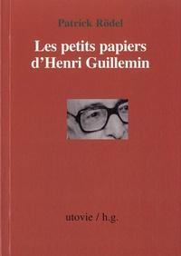 Patrick Rödel - Les petits papiers d'Henri Guillemin.