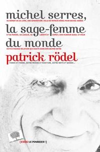 Patrick Rödel - Michel Serres, la sage-femme du monde.