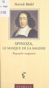 Patrick Rödel - Spinoza, le masque de la sagesse - Biographie imaginaire.
