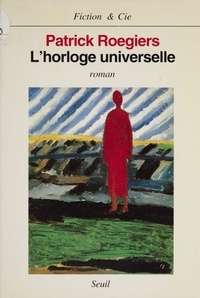 Patrick Roegiers - L'horloge universelle.