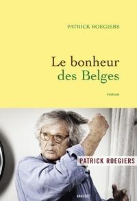 Patrick Roegiers - Le bonheur des Belges - roman.