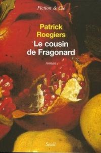 Patrick Roegiers - Le cousin de Fragonard.