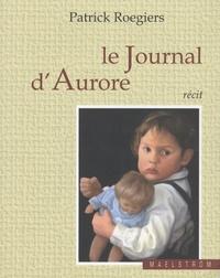 Patrick Roegiers - Le journal d'Aurore - Suivi de Petits arrangements familiaux.