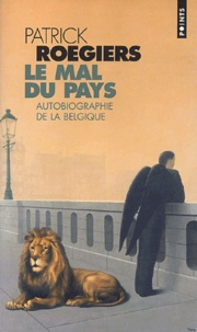 Patrick Roegiers - Le mal du pays - Autobiographie de la Belgique.