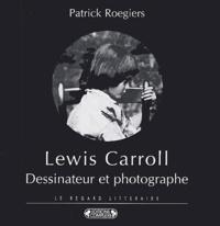 Patrick Roegiers - Lewis Caroll - Dessinateur et photographe ou le visage regardé.