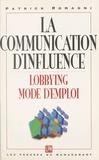 Patrick Romagni - La communication d'influence - Pour une pratique appropriée du lobbying dans l'entreprise.