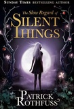 Patrick Rothfuss - The Slow Regard of Silent Things.