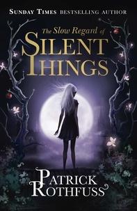 Patrick Rothfuss - The Slow Regard of Silent Things - A Kingkiller Chronicle Novella.