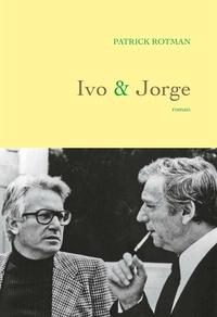 Patrick Rotman - Ivo et Jorge - roman.