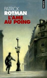 Patrick Rotman - L'âme au poing.