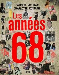 Patrick Rotman et Charlotte Rotman - Les années 68.